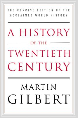 A History of the Twentieth Century By Gilbert, Martin